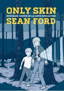 Only skin, nouveaux contes de la lente apocalypse, de Sean Ford